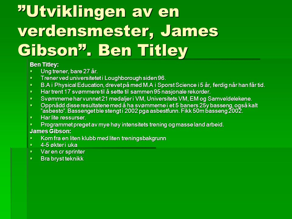 """Utviklingen av en verdensmester, James Gibson"". Ben Titley Ben Titley:  Ung trener, bare 27 år.  Trener ved universitetet i Loughborough siden 96."