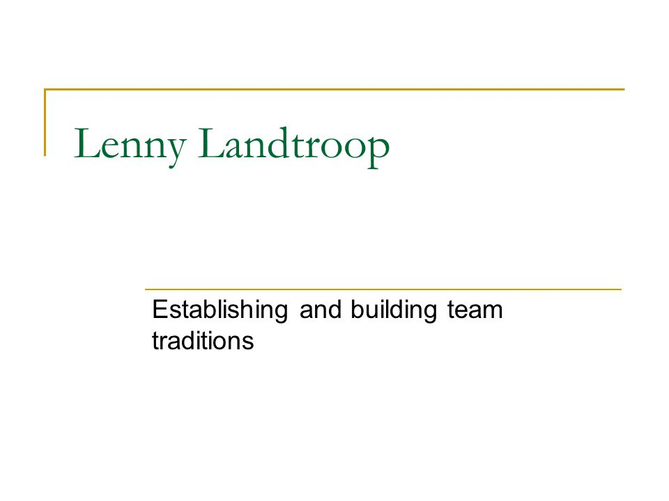 Lenny Landtroop Establishing and building team traditions