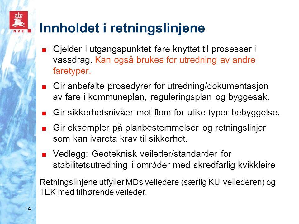 14 Innholdet i retningslinjene ■ Gjelder i utgangspunktet fare knyttet til prosesser i vassdrag. Kan også brukes for utredning av andre faretyper. ■ G