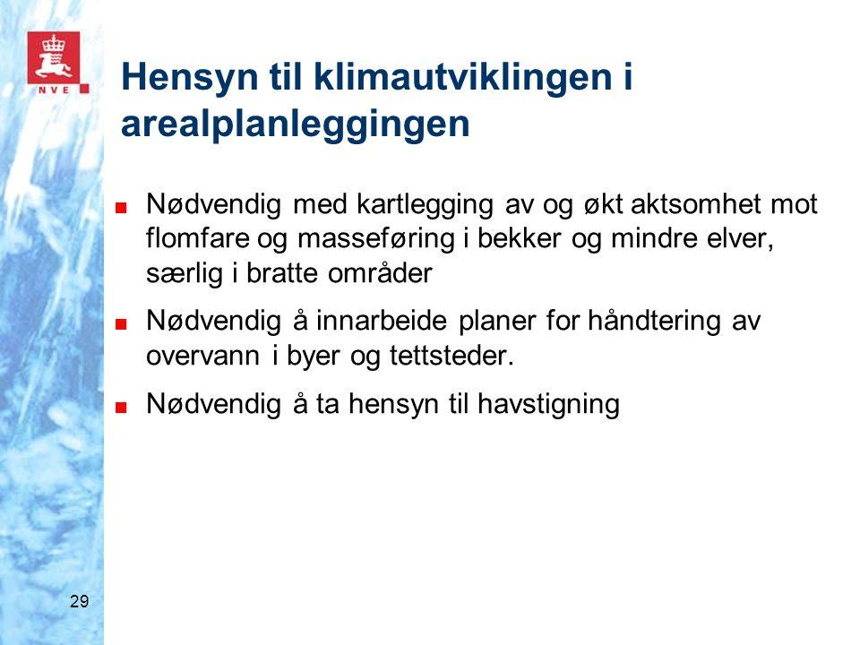 29 Hensyn til klimautviklingen i arealplanleggingen ■ Nødvendig med kartlegging av og økt aktsomhet mot flomfare og masseføring i bekker og mindre elv