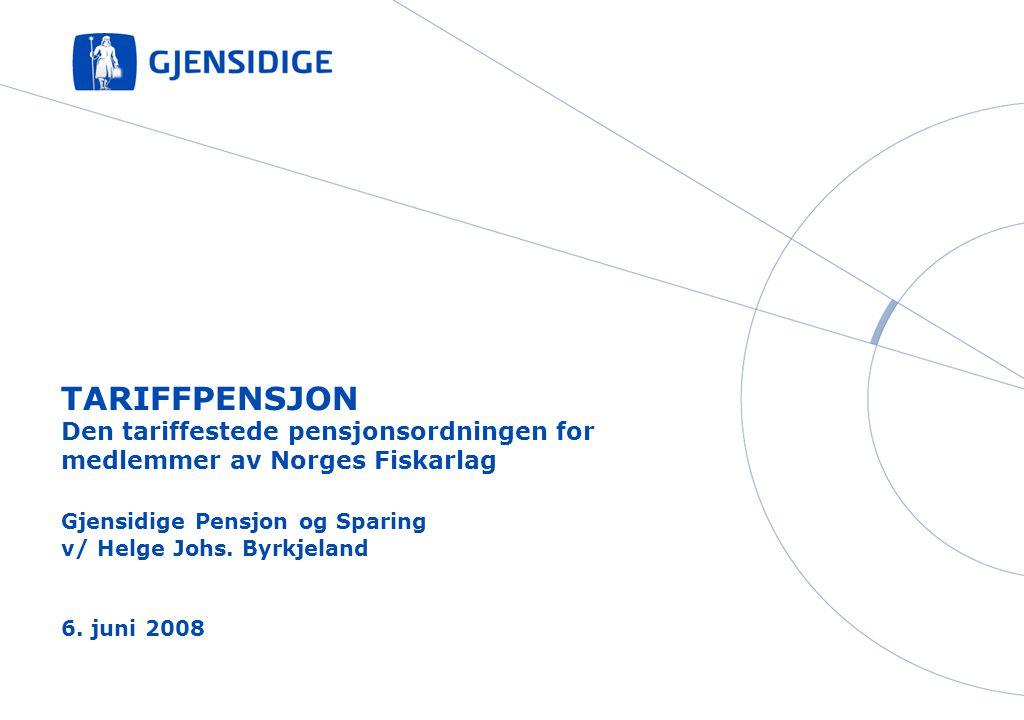 TARIFFPENSJON Den tariffestede pensjonsordningen for medlemmer av Norges Fiskarlag Gjensidige Pensjon og Sparing v/ Helge Johs. Byrkjeland 6. juni 200