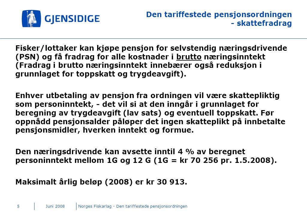 Juni 2008Norges Fiskarlag - Den tariffestede pensjonsordningen5 Den tariffestede pensjonsordningen - skattefradrag Fisker/lottaker kan kjøpe pensjon f