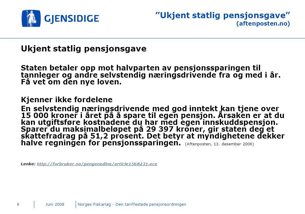 """Juni 2008Norges Fiskarlag - Den tariffestede pensjonsordningen6 """"Ukjent statlig pensjonsgave"""" (aftenposten.no) Ukjent statlig pensjonsgave Staten beta"""