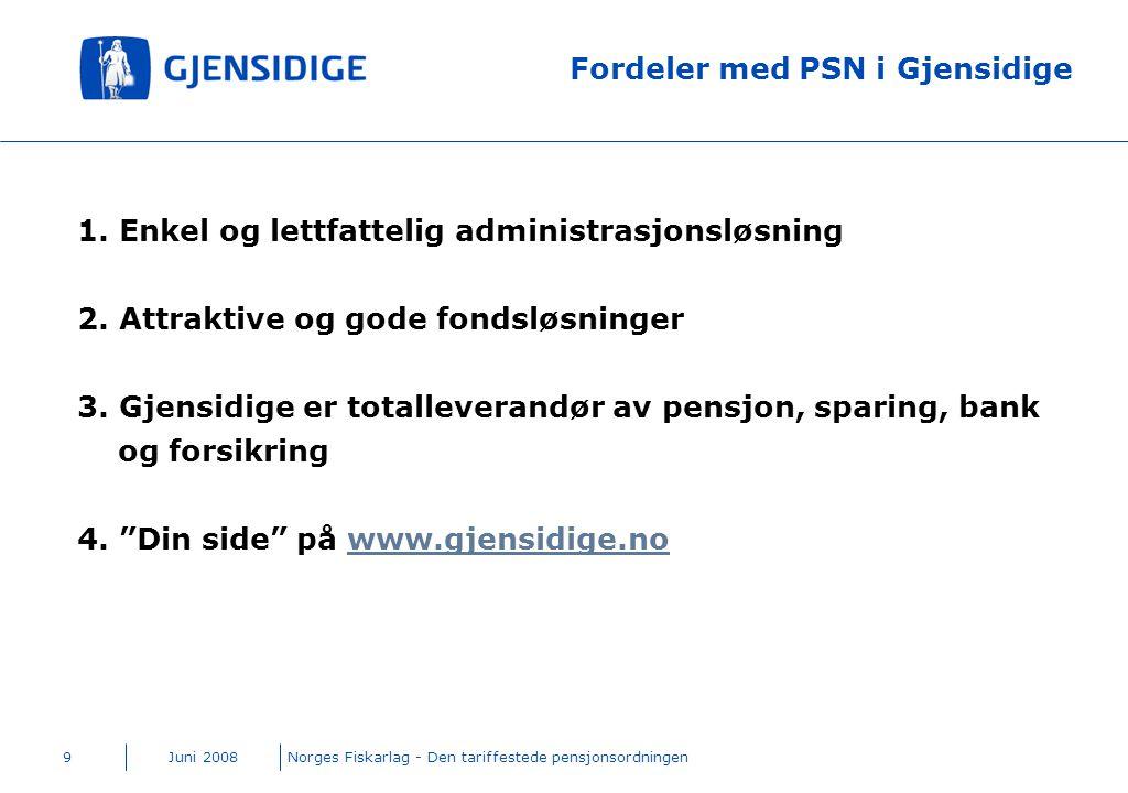 Juni 2008Norges Fiskarlag - Den tariffestede pensjonsordningen9 Fordeler med PSN i Gjensidige 1. Enkel og lettfattelig administrasjonsløsning 2. Attra