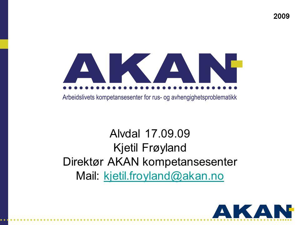 …………………………………………………………………………..... 1 2009 Alvdal 17.09.09 Kjetil Frøyland Direktør AKAN kompetansesenter Mail: kjetil.froyland@akan.nokjetil.froyland@a