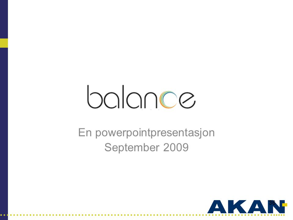 …………………………………………………………………………..... 36 En powerpointpresentasjon September 2009