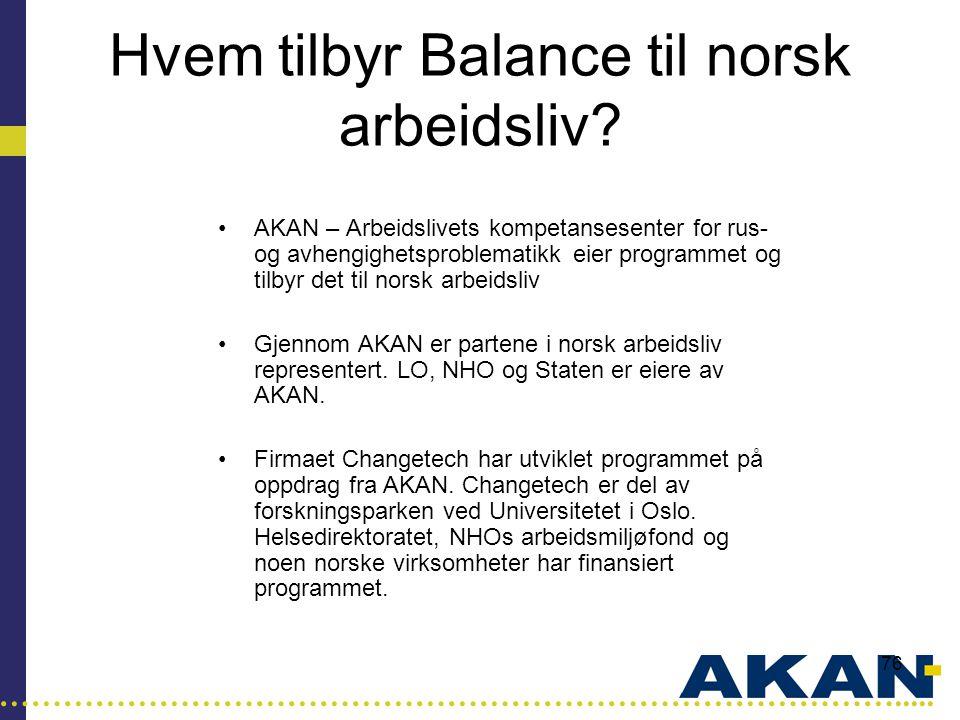 …………………………………………………………………………..... 76 Hvem tilbyr Balance til norsk arbeidsliv? •AKAN – Arbeidslivets kompetansesenter for rus- og avhengighetsproblema