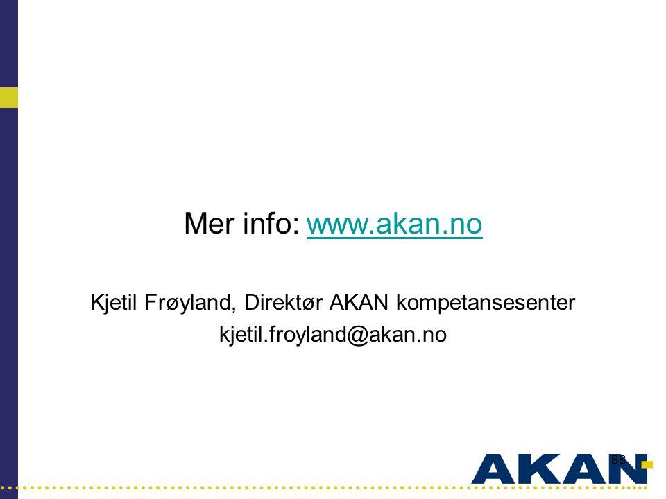…………………………………………………………………………..... 88 Mer info: www.akan.nowww.akan.no Kjetil Frøyland, Direktør AKAN kompetansesenter kjetil.froyland@akan.no