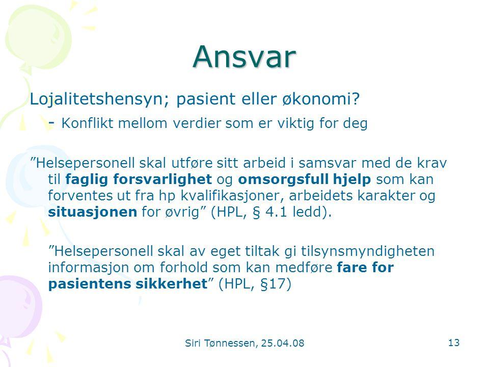 """Siri Tønnessen, 25.04.08 13 Ansvar Lojalitetshensyn; pasient eller økonomi? - Konflikt mellom verdiersom er viktig for deg """"Helsepersonell skal utføre"""