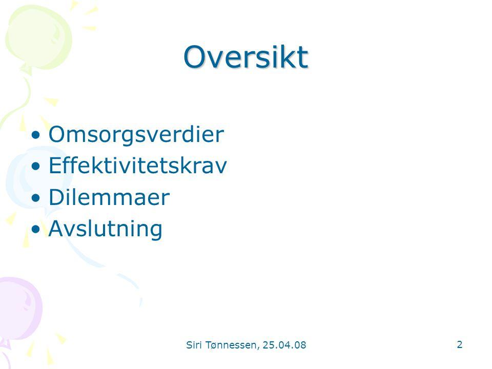 Siri Tønnessen, 25.04.08 3 Omsorg •Mang slags omsorg ….