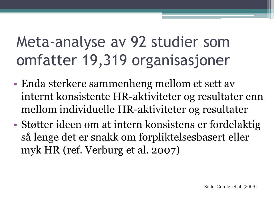 Meta-analyse av 92 studier som omfatter 19,319 organisasjoner •Enda sterkere sammenheng mellom et sett av internt konsistente HR-aktiviteter og result
