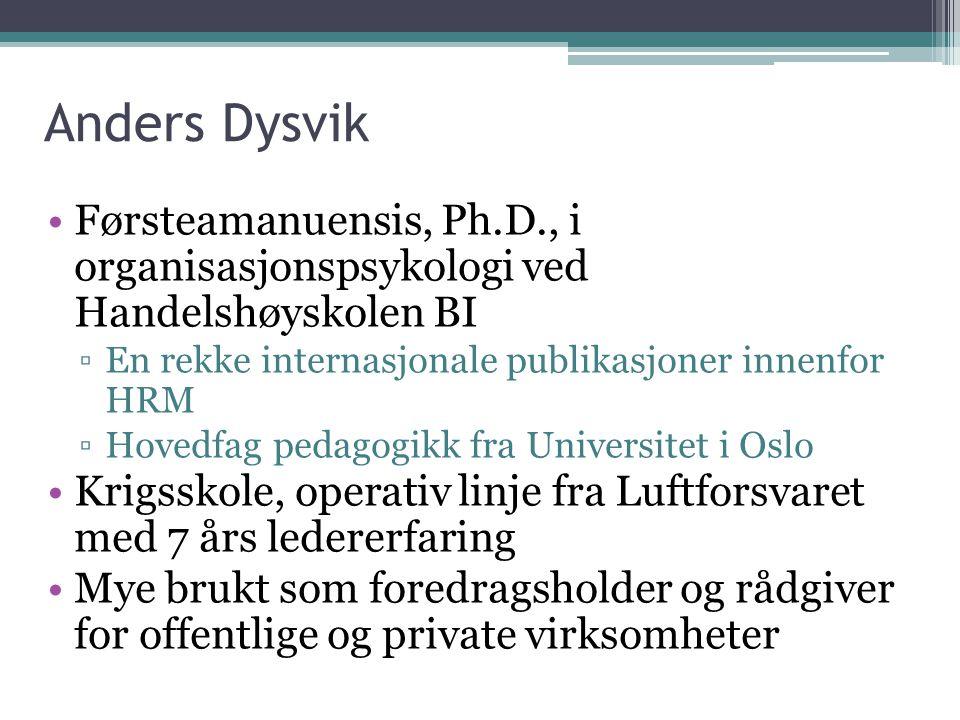 Anders Dysvik •Førsteamanuensis, Ph.D., i organisasjonspsykologi ved Handelshøyskolen BI ▫En rekke internasjonale publikasjoner innenfor HRM ▫Hovedfag
