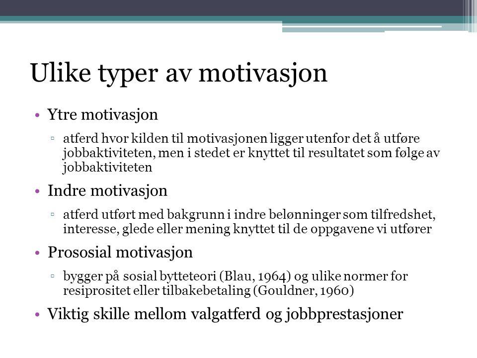 Ulike typer av motivasjon •Ytre motivasjon ▫atferd hvor kilden til motivasjonen ligger utenfor det å utføre jobbaktiviteten, men i stedet er knyttet t