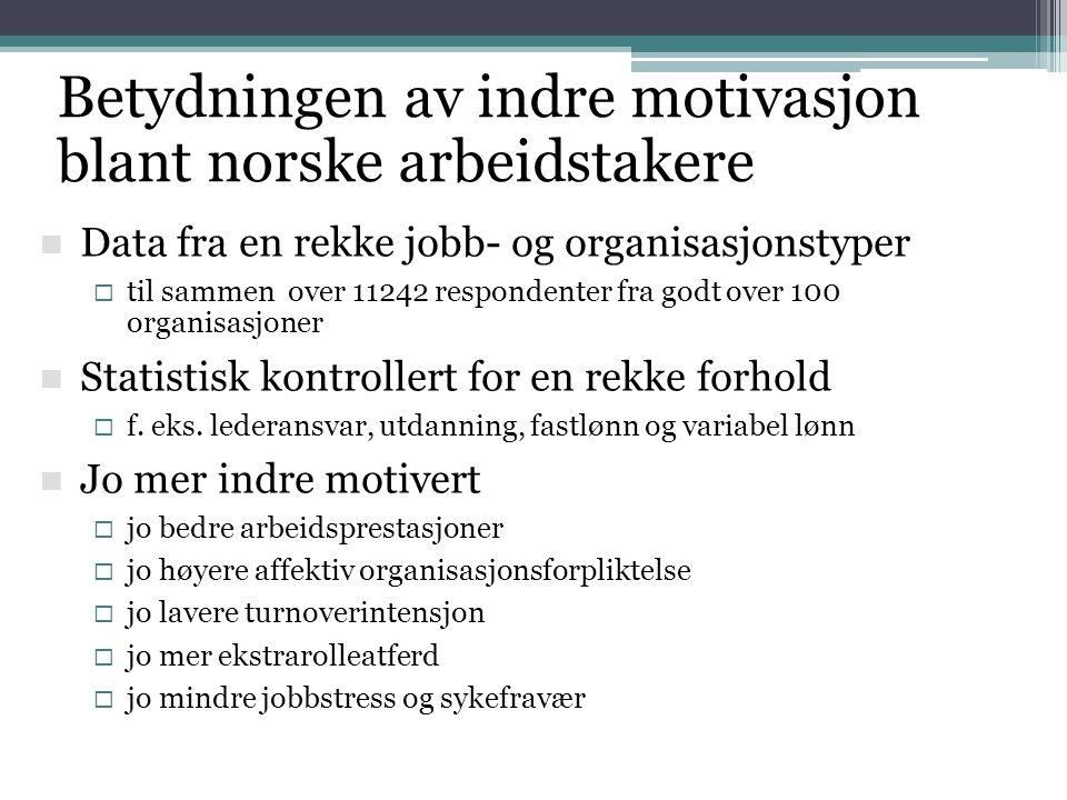 Betydningen av indre motivasjon blant norske arbeidstakere  Data fra en rekke jobb- og organisasjonstyper  til sammen over 11242 respondenter fra go
