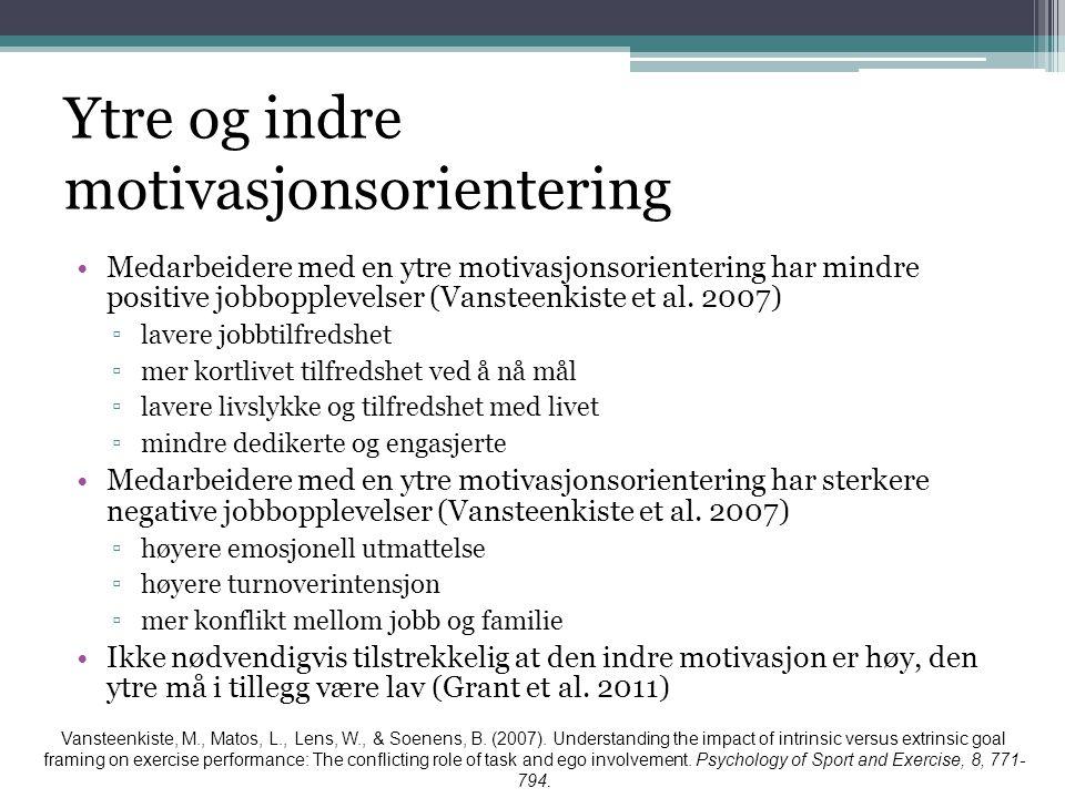 Ytre og indre motivasjonsorientering •Medarbeidere med en ytre motivasjonsorientering har mindre positive jobbopplevelser (Vansteenkiste et al. 2007)