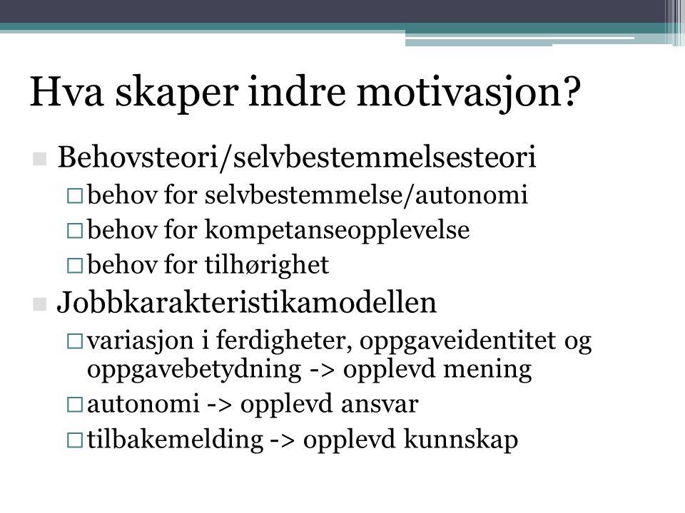 Hva skaper indre motivasjon?  Behovsteori/selvbestemmelsesteori  behov for selvbestemmelse/autonomi  behov for kompetanseopplevelse  behov for til