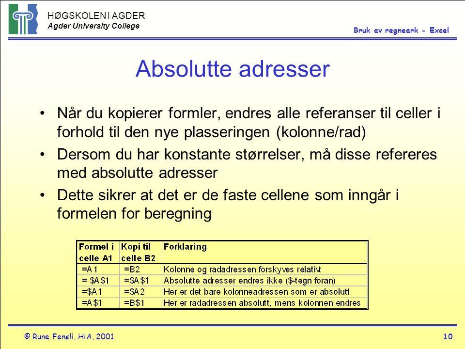 HØGSKOLEN I AGDER Agder University College © Rune Fensli, HiA, 200110 Bruk av regneark - Excel Absolutte adresser •Når du kopierer formler, endres all