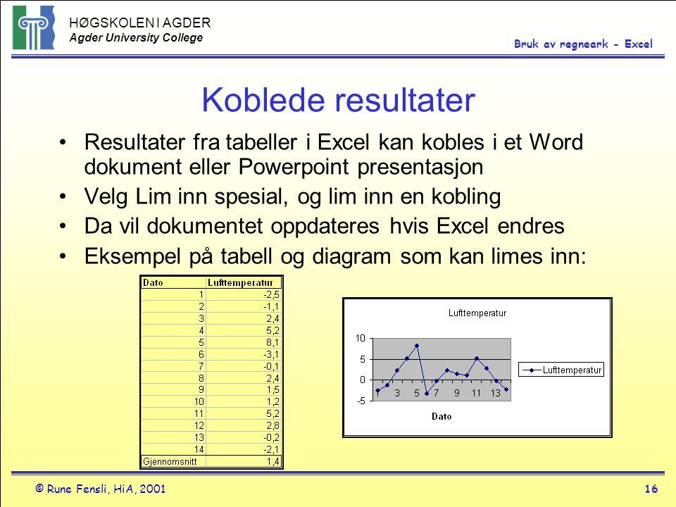HØGSKOLEN I AGDER Agder University College © Rune Fensli, HiA, 200116 Bruk av regneark - Excel Koblede resultater •Resultater fra tabeller i Excel kan