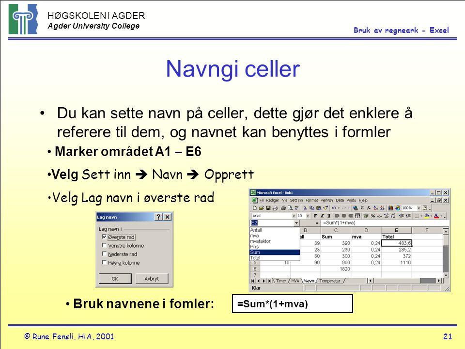 HØGSKOLEN I AGDER Agder University College © Rune Fensli, HiA, 200121 Bruk av regneark - Excel Navngi celler •Du kan sette navn på celler, dette gjør