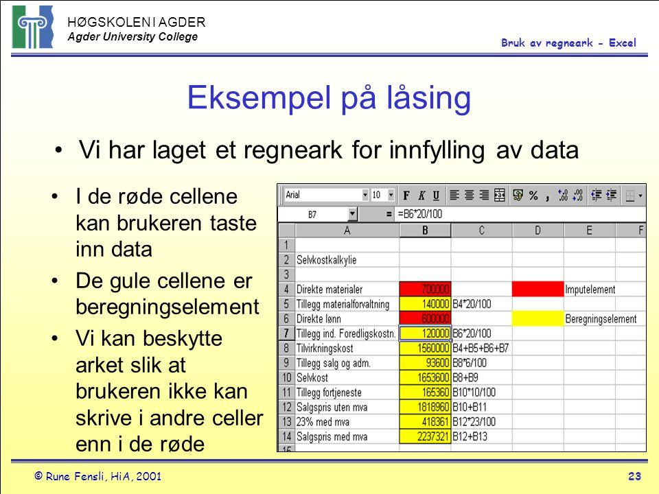 HØGSKOLEN I AGDER Agder University College © Rune Fensli, HiA, 200123 Bruk av regneark - Excel Eksempel på låsing •I de røde cellene kan brukeren tast