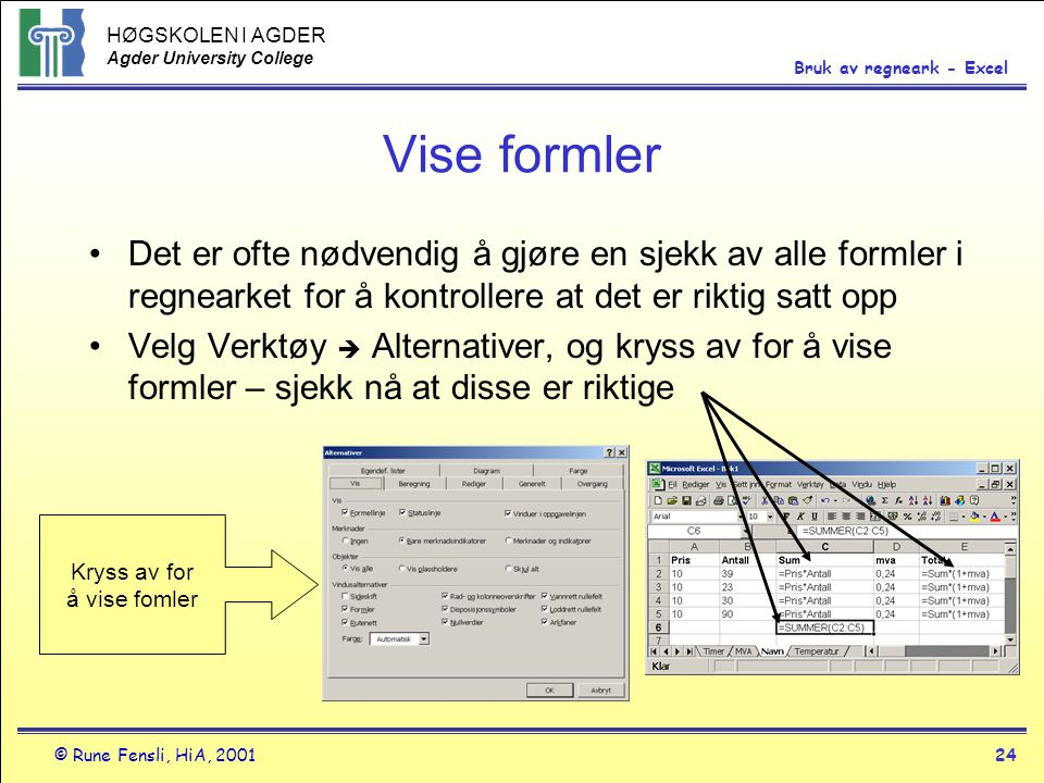 HØGSKOLEN I AGDER Agder University College © Rune Fensli, HiA, 200124 Bruk av regneark - Excel Vise formler •Det er ofte nødvendig å gjøre en sjekk av