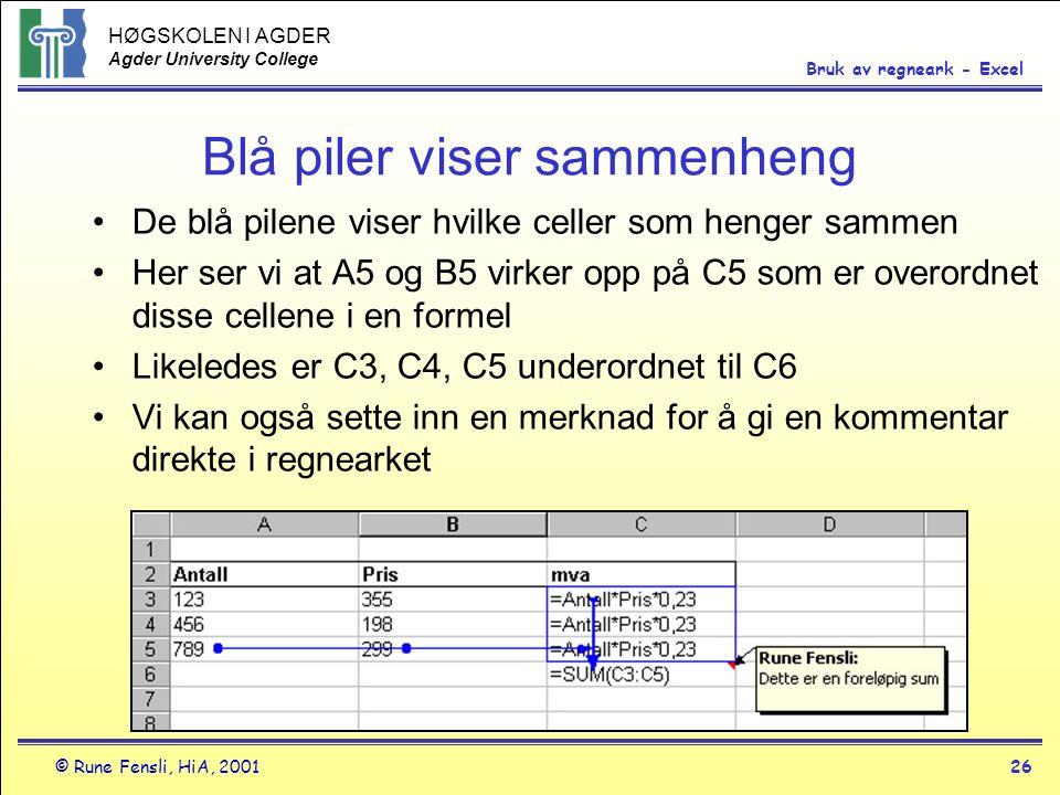HØGSKOLEN I AGDER Agder University College © Rune Fensli, HiA, 200126 Bruk av regneark - Excel Blå piler viser sammenheng •De blå pilene viser hvilke