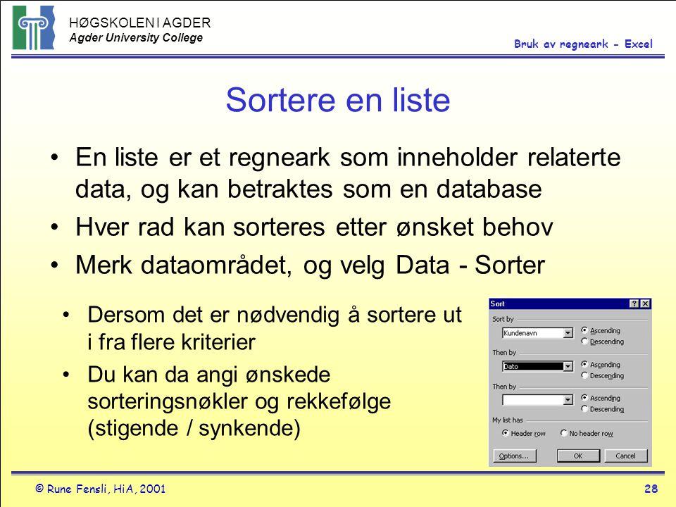 HØGSKOLEN I AGDER Agder University College © Rune Fensli, HiA, 200128 Bruk av regneark - Excel Sortere en liste •En liste er et regneark som inneholde