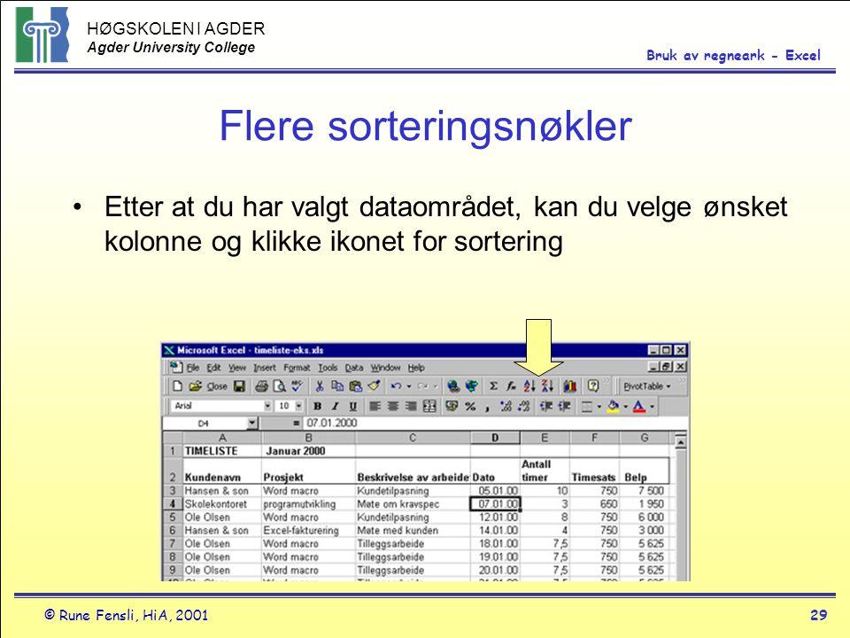 HØGSKOLEN I AGDER Agder University College © Rune Fensli, HiA, 200129 Bruk av regneark - Excel Flere sorteringsnøkler •Etter at du har valgt dataområd