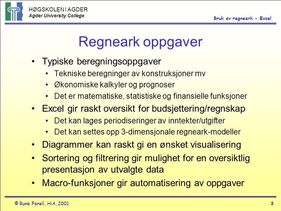 HØGSKOLEN I AGDER Agder University College © Rune Fensli, HiA, 20013 Bruk av regneark - Excel Regneark oppgaver •Typiske beregningsoppgaver •Tekniske