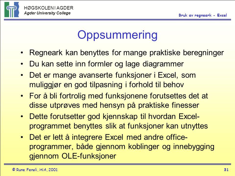 HØGSKOLEN I AGDER Agder University College © Rune Fensli, HiA, 200131 Bruk av regneark - Excel Oppsummering •Regneark kan benyttes for mange praktiske