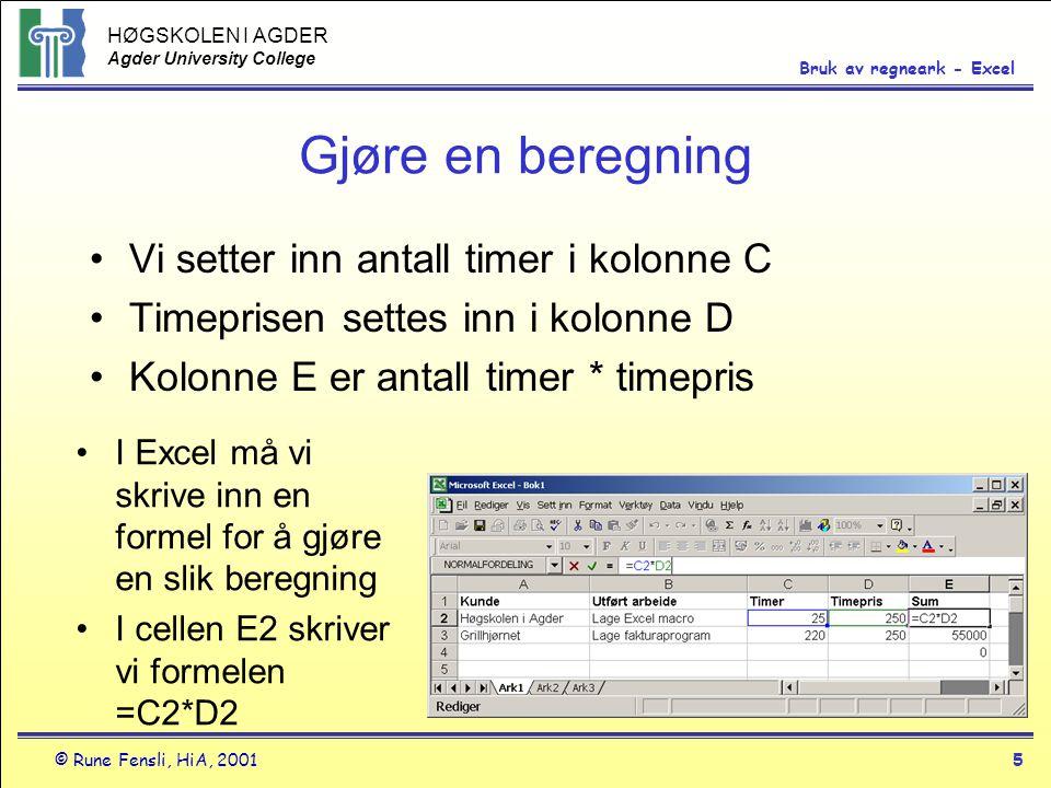 HØGSKOLEN I AGDER Agder University College © Rune Fensli, HiA, 20015 Bruk av regneark - Excel Gjøre en beregning •Vi setter inn antall timer i kolonne