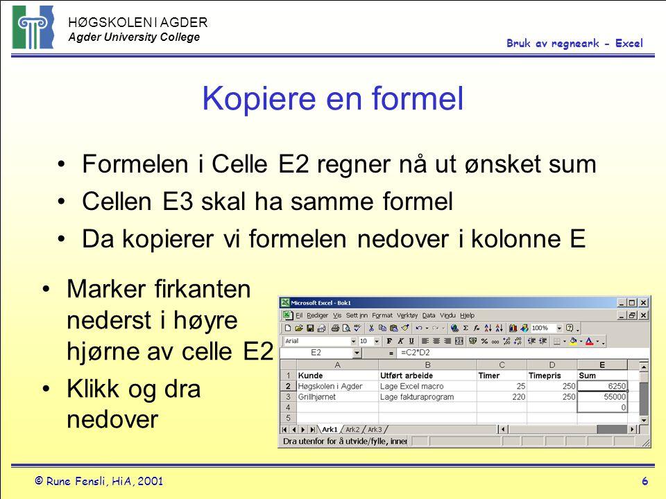 HØGSKOLEN I AGDER Agder University College © Rune Fensli, HiA, 20016 Bruk av regneark - Excel Kopiere en formel •Formelen i Celle E2 regner nå ut ønsk