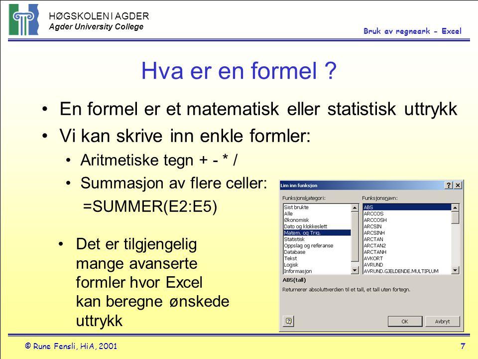 HØGSKOLEN I AGDER Agder University College © Rune Fensli, HiA, 20017 Bruk av regneark - Excel Hva er en formel ? •En formel er et matematisk eller sta