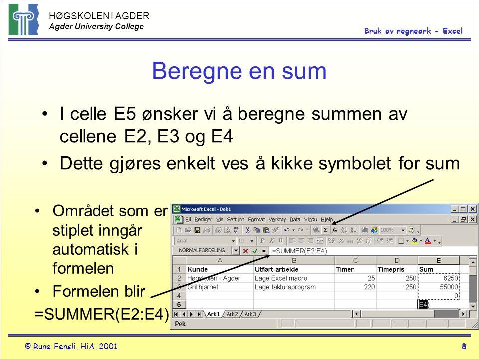 HØGSKOLEN I AGDER Agder University College © Rune Fensli, HiA, 20018 Bruk av regneark - Excel Beregne en sum •I celle E5 ønsker vi å beregne summen av