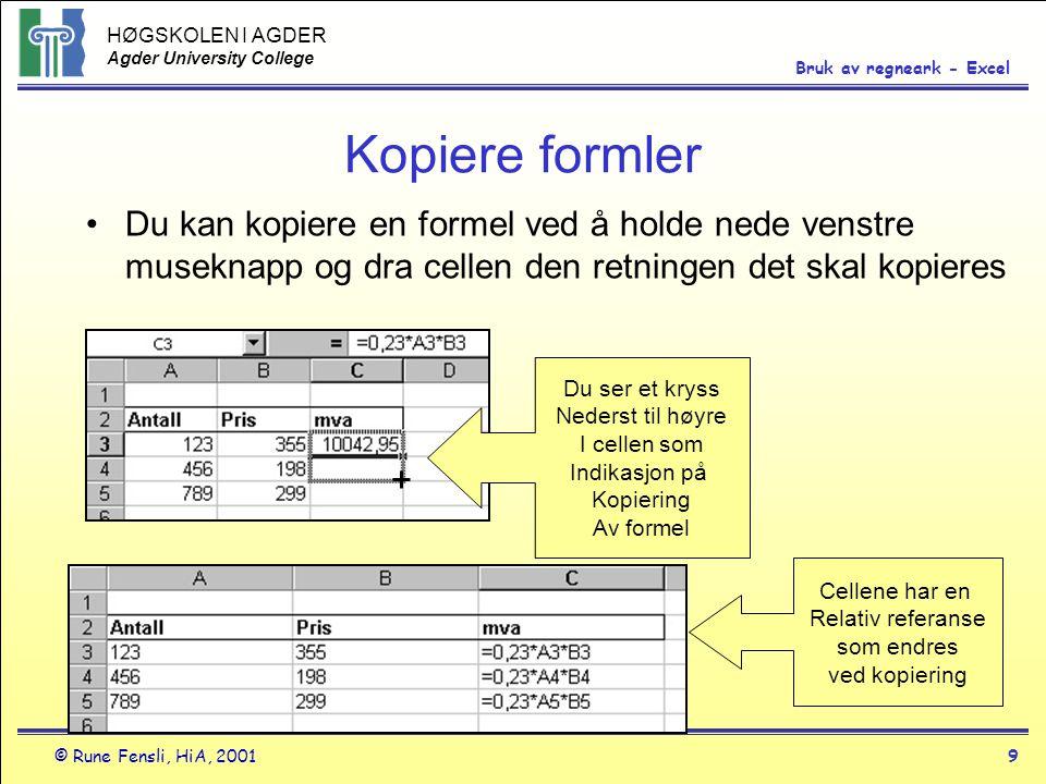 HØGSKOLEN I AGDER Agder University College © Rune Fensli, HiA, 20019 Bruk av regneark - Excel Kopiere formler •Du kan kopiere en formel ved å holde ne