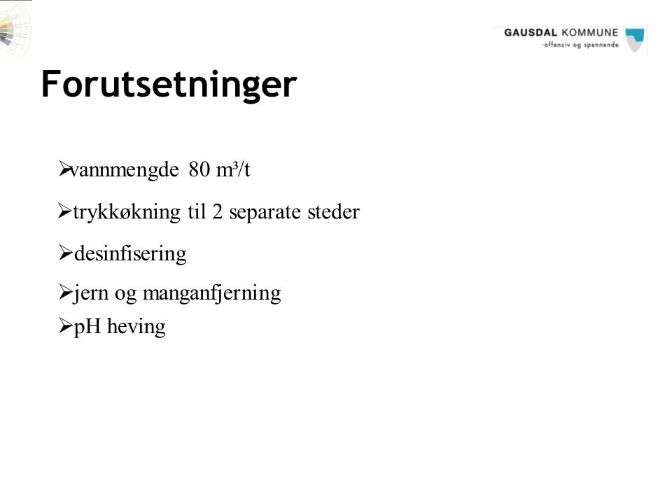 Forutsetninger  vannmengde 80 m³/t  trykkøkning til 2 separate steder  jern og manganfjerning  pH heving  desinfisering