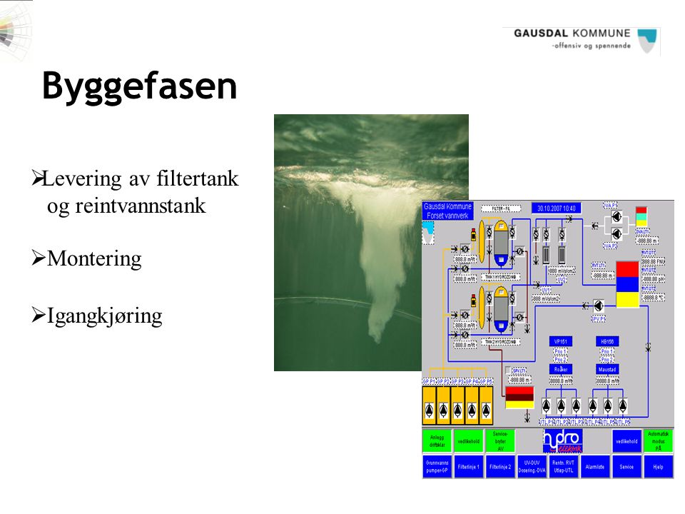 Byggefasen  Levering av filtertank og reintvannstank  Montering  Igangkjøring