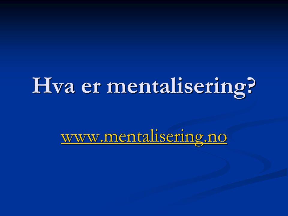 Hva er mentalisering? www.mentalisering.no