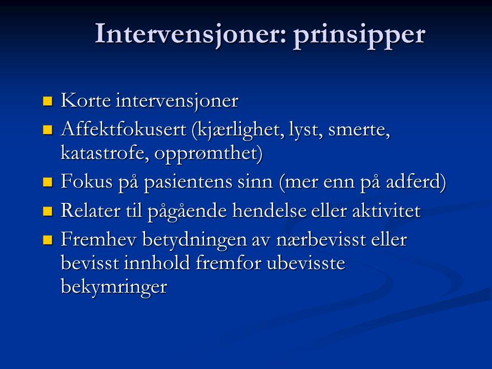 Intervensjoner: prinsipper  Korte intervensjoner  Affektfokusert (kjærlighet, lyst, smerte, katastrofe, opprømthet)  Fokus på pasientens sinn (mer