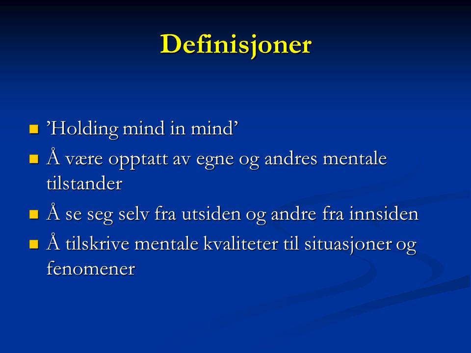 Definisjoner  'Holding mind in mind'  Å være opptatt av egne og andres mentale tilstander  Å se seg selv fra utsiden og andre fra innsiden  Å tils