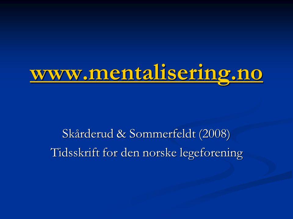 www.mentalisering.no Skårderud & Sommerfeldt (2008) Tidsskrift for den norske legeforening