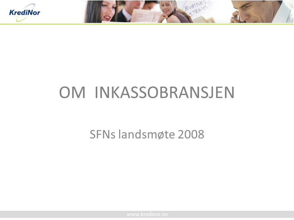 www.kredinor.no OM INKASSOBRANSJEN SFNs landsmøte 2008