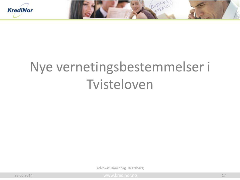 www.kredinor.no Nye vernetingsbestemmelser i Tvisteloven 28.06.2014 Advokat Baard Sig. Bratsberg 17