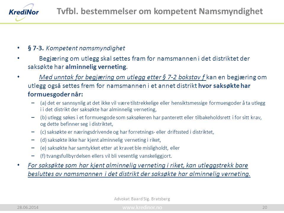 www.kredinor.no Tvfbl. bestemmelser om kompetent Namsmyndighet • § 7-3. Kompetent namsmyndighet • Begjæring om utlegg skal settes fram for namsmannen