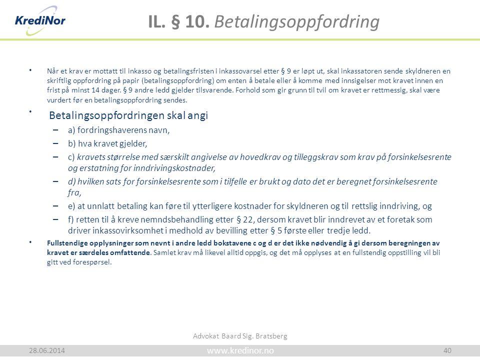 www.kredinor.no IL. § 10. Betalingsoppfordring • Når et krav er mottatt til inkasso og betalingsfristen i inkassovarsel etter § 9 er løpt ut, skal ink