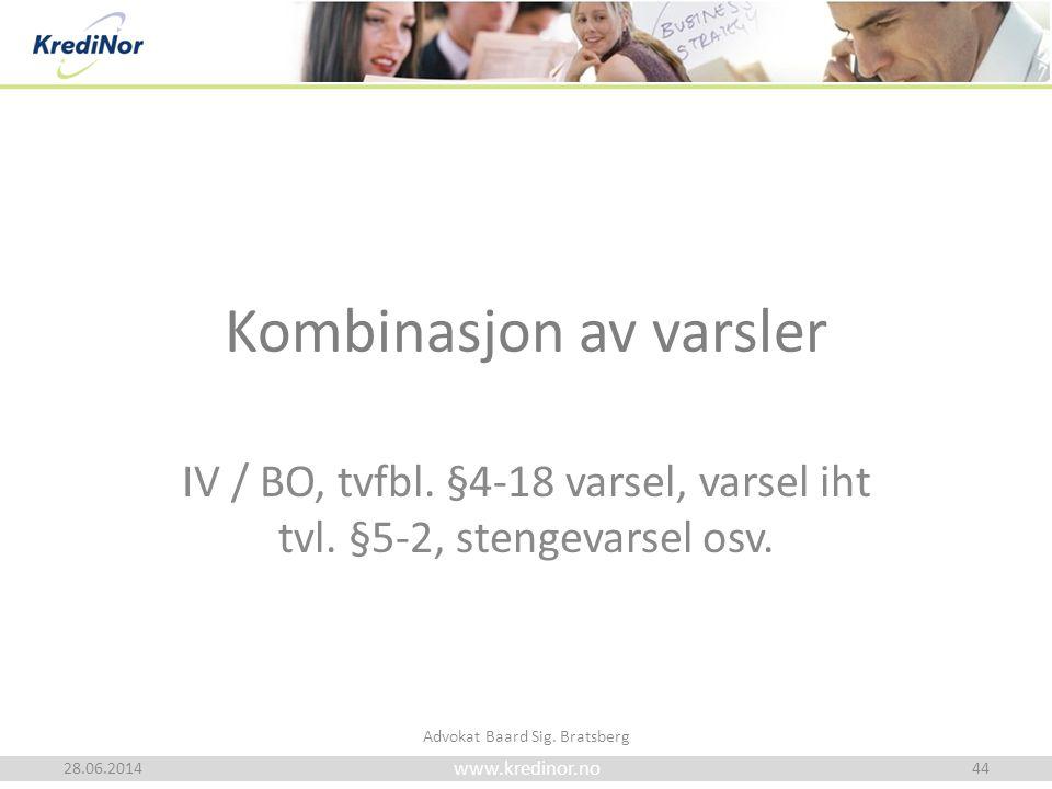 www.kredinor.no Kombinasjon av varsler IV / BO, tvfbl. §4-18 varsel, varsel iht tvl. §5-2, stengevarsel osv. 28.06.2014 Advokat Baard Sig. Bratsberg 4