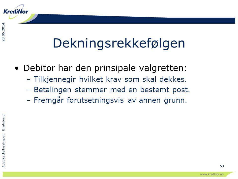 28.06.2014 Advokatfellesskapet Bratsberg 53 Dekningsrekkefølgen •Debitor har den prinsipale valgretten: –Tilkjennegir hvilket krav som skal dekkes. –B