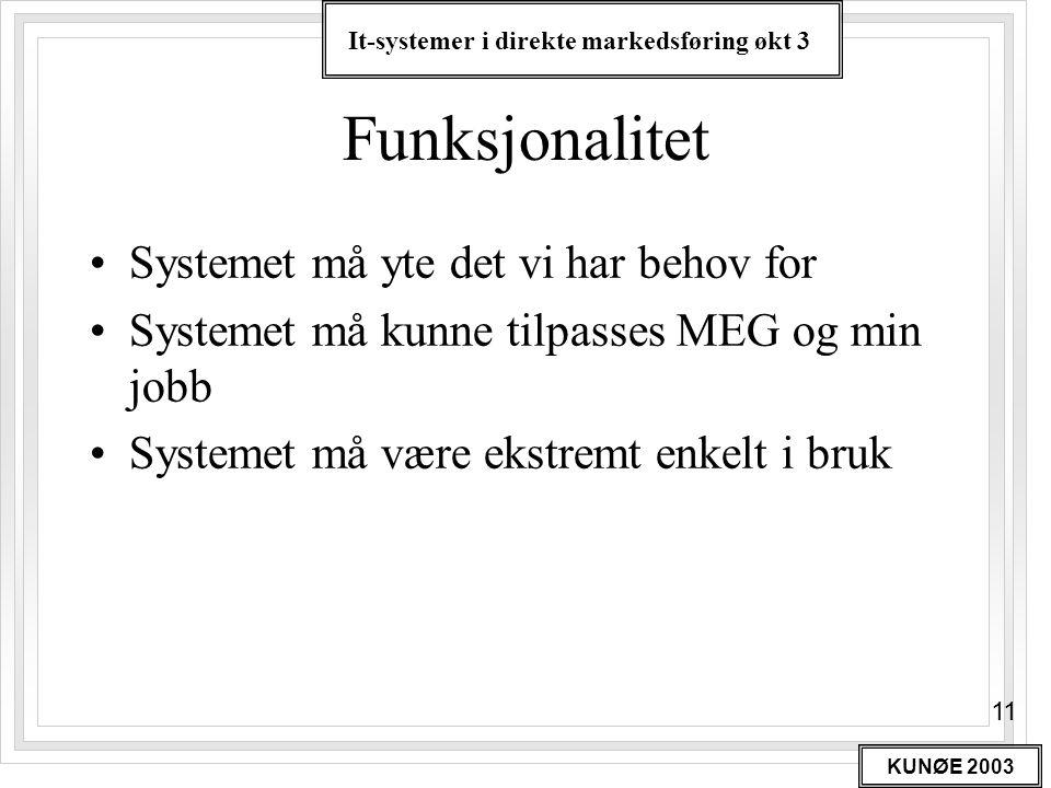 It-systemer i direkte markedsføring økt 3 KUNØE 2003 11 Funksjonalitet •Systemet må yte det vi har behov for •Systemet må kunne tilpasses MEG og min j
