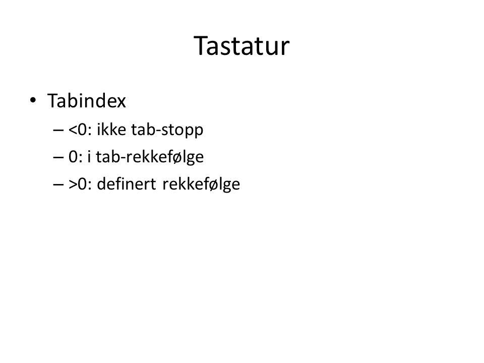 Tastatur • Tabindex – <0: ikke tab-stopp – 0: i tab-rekkefølge – >0: definert rekkefølge