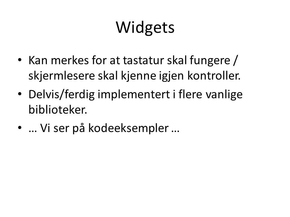 Widgets • Kan merkes for at tastatur skal fungere / skjermlesere skal kjenne igjen kontroller. • Delvis/ferdig implementert i flere vanlige biblioteke